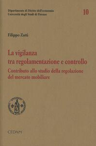 Libro La vigilanza tra regolamentazione e controllo. Contributi allo studio della regolazione del mercato mobiliare Filippo Zatti
