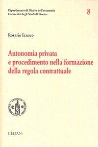 Libro Autonomia privata e procedimento nella formazione della regola contrattuale Rosario Franco