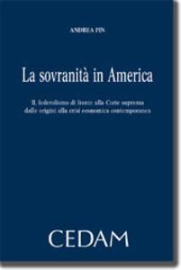 La sovranità in America. Il federalismo di fronte alla corte suprema dalle origini alla crisi economica contemporanea