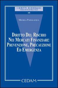 Foto Cover di Diritto del rischio nei mercati finanziari: prevenzione, precauzione ed emergenza, Libro di Michela Passalacqua, edito da CEDAM