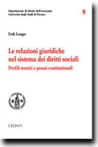 Foto Cover di Le relazioni giuridiche nel sistema dei diritti sociali. Profili teorici e prassi costituzionali, Libro di Erik Longo, edito da CEDAM