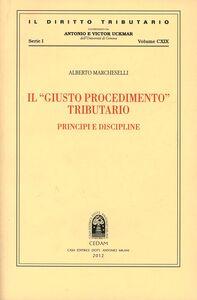 Foto Cover di Il «giusto procedimento» tributario. Principi e discipline, Libro di Alberto Marcheselli, edito da CEDAM