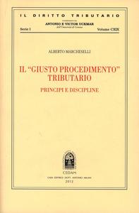 Libro Il «giusto procedimento» tributario. Principi e discipline Alberto Marcheselli