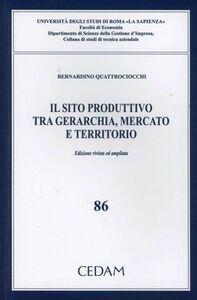 Foto Cover di Il sito produttivo tra gerarchia, mercato e territorio, Libro di Bernardino Quattrociocchi, edito da CEDAM