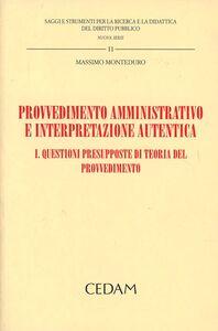 Libro Provvedimento amministrativo e interpretazione autentica. Vol. 1: Questioni presupposte di teoria del provvedimento. Massimo Monteduro