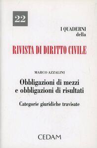 Foto Cover di Obbligazioni di mezzi e obbligazioni di risultati. Categorie giuridiche travisate, Libro di Marco Azzalini, edito da CEDAM