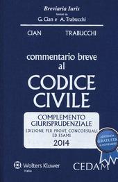 Commentario breve al codice civile. Complemento giurisprudenziale. Per prove concorsuali ed esami 2014