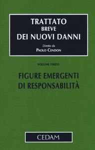 Libro Trattato breve dei nuovi danni. Vol. 3: Figure emergenti di responsabilità. Paolo Cendon