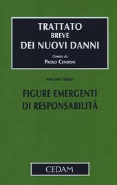 Trattato breve dei nuovi danni. Vol. 3: Figure emergenti di responsabilità.