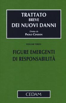 Trattato breve dei nuovi danni. Vol. 3: Figure emergenti di responsabilità..pdf