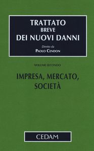 Libro Trattato breve dei nuovi danni. Vol. 2: Impresa, mercato, società. Paolo Cendon