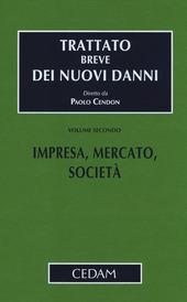 Trattato breve dei nuovi danni. Vol. 2: Impresa, mercato, società.