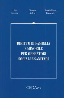 Diritto di famiglia e minorile per operatori sociali e sanitari - Ciro Cascone,Simona Ardesi,Massimiliano Gioncada - copertina