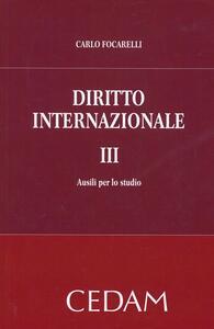 Diritto internazionale. Vol. 3: Ausili per lo studio. - Carlo Focarelli - copertina