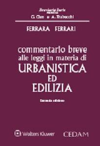 Foto Cover di Commentario breve alle leggi in materia di urbanistica ed edilizia, Libro di Rosario Ferrara,Giuseppe F. Ferrari, edito da CEDAM
