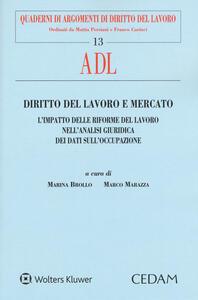 Diritto del lavoro e mercato. L'impatto delle riforme del lavoro nell'analisi giuridica dei dati sull'occupazione - copertina
