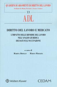 Foto Cover di Diritto del lavoro e mercato. L'impatto delle riforme del lavoro nell'analisi giuridica dei dati sull'occupazione, Libro di  edito da CEDAM
