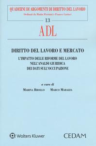 Libro Diritto del lavoro e mercato. L'impatto delle riforme del lavoro nell'analisi giuridica dei dati sull'occupazione