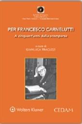 Per Francesco Carnelutti. A cinquant'anni dalla scomparsa