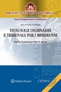 Libro Tribunale ordinario e tribunale per i minorenni. Riparto di competenze dopo la riforma Bruno De Filippis