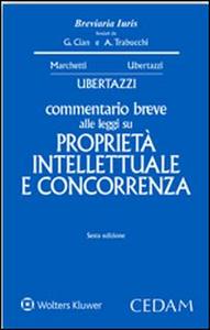 Libro Commentario breve alle leggi su proprietà intellettuale e concorrenza Luigi C. Ubertazzi