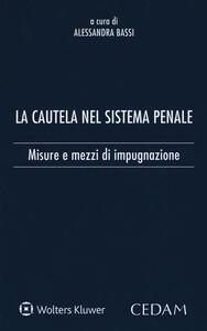 La cautela del sistema penale. Misure e mezzi di impugnazione