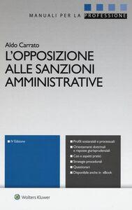 Foto Cover di L' opposizione alle sanzioni amministrative. Con aggiornamento online, Libro di Aldo Carrato, edito da CEDAM