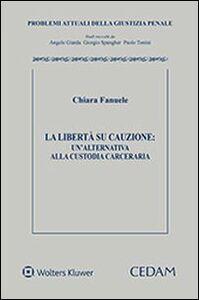 Libro La libertà su cauzione. Un'alternativa alla custodia carceraria Chiara Fanuele