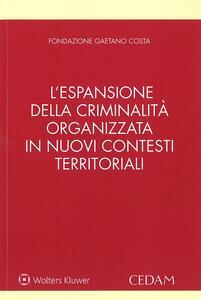 L' espansione della criminalità organizzata in nuovi contesti territoriali e le sue infiltrazioni nel sistema locale e nell'attività d'impresa