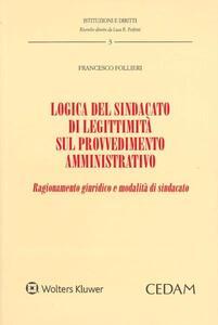 Logica del sindacato di legittimità sul provvedimento amministrativo. Ragionamento giuridico e modalità di sindacato - Francesco Follieri - copertina