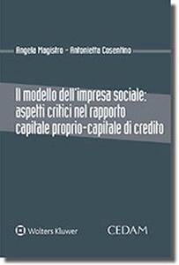 Il modello dell'impresa sociale: aspetti critici nel rapporto capitale proprio-capitale di credito - Angela Magistro,Antonietta Cosentino - copertina