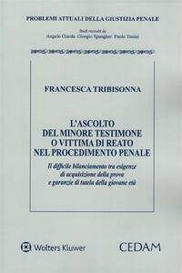 L' ascolto del minore testimone o vittima di reato nel processo penale - Francesca Tribisonna - copertina