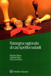 Rassegna ragionata di casi ispettivi notarili - Massimo Miano,Raffaella Materi,Anna Marino - copertina