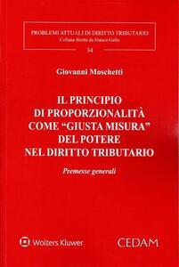 """Il principio di proporzionalità come """"giusta misura"""" del potere nell'evoluzione del diritto tributario - G. Moschetti - copertina"""
