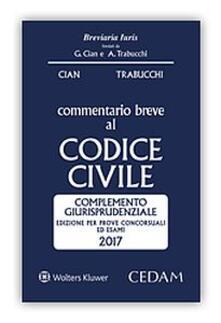 Commentario breve al codice civile. Complemento giurisprudenziale. Edizione per prove concorsuali ed esami 2017.pdf