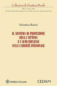 Il sistema di protezione della vittima e i suoi riflessi sulla libertà personale - Valentina Bonini - copertina