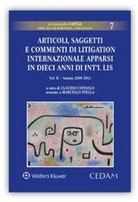 Articoli, saggetti e commenti di litigation internazionale apparsi in dieci anni di «Int'l Lis». Vol. 2: Annate 2006-2011. - - wuz.it