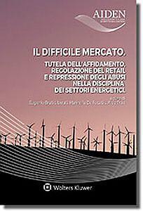 Il difficile mercato. Tutela dell'affidamento, regolazione del retail e repressione degli abusi nella disciplina dei settori energetici
