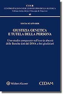Giustizia genetica e tutela della persona. Uno studio comparato sull'uso (abuso) delle banche dati dna a fini giudiziari