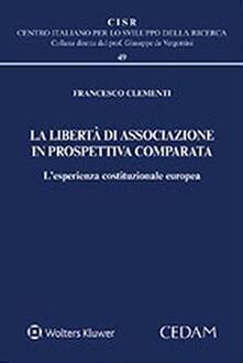 La libertà di associazione in prospettiva comparata. Lesperienza costituzionale europea.pdf