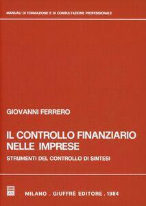 Foto Cover di Il controllo finanziario nelle imprese. Strumenti del controllo di sintesi, Libro di Giovanni Ferrero, edito da Giuffrè
