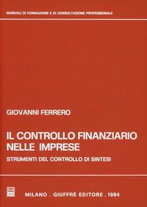 Libro Il controllo finanziario nelle imprese. Strumenti del controllo di sintesi Giovanni Ferrero