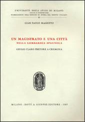 Un magistrato e una città nella Lombardia spagnola. Giulio Claro pretore a Cremona