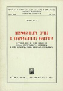 Libro Responsabilità civile e responsabilità oggettiva. Diversi modi di introduzione della responsabilità oggettiva e loro influenza sulla legislazione italiana Giulio Levi