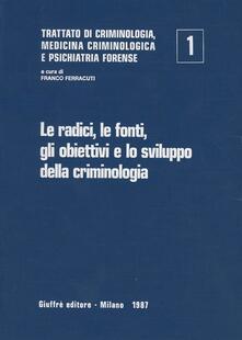 Listadelpopolo.it Trattato di criminologia, medicina criminologica e psichiatria forense. Vol. 1: Le radici, le fonti, gli obiettivi e lo Sviluppo della criminologia. Image