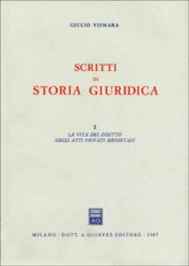 Scritti di storia giuridica. Vol. 2: La vita del diritto negli atti medievali. - Giulio Vismara - copertina