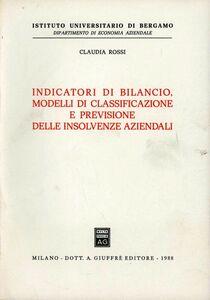 Libro Indicatori di bilancio. Modelli di classificazione e previsione delle insolvenze aziendali Claudia Rossi