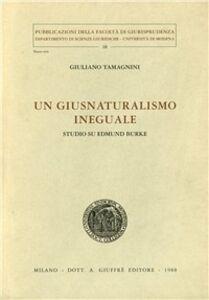 Foto Cover di Un giusnaturalismo ineguale. Studio su Edmund Burke, Libro di Giuliano Tamagnini, edito da Giuffrè