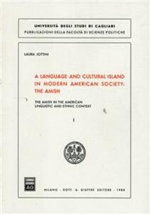 Language and cultural island in modern american society: the Amish in the american linguistic and ethnic context (A). Vol. 1