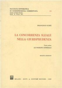 Foto Cover di La concorrenza sleale nella giurisprudenza. Vol. 1: Le nozioni generali., Libro di Francesco Scirè, edito da Giuffrè